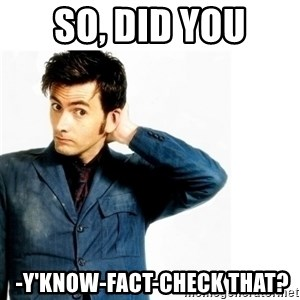 Doctor Who - so, did you  -y'know-fact-check that?