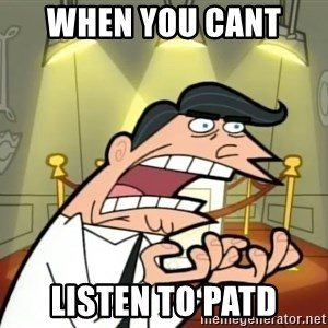 If I had one- Timmy's Dad - when you cant  listen to PATD
