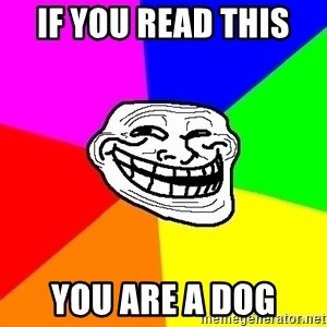 troll face1 - if you read this  you are a dog