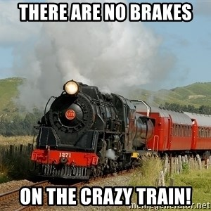 Success Train - there are no brakes on the crazy train!