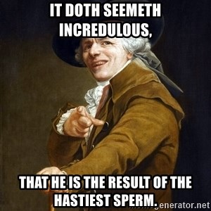 Joseph Ducreaux - it doth seemeth incredulous, that he is the result of the hastiest sperm.