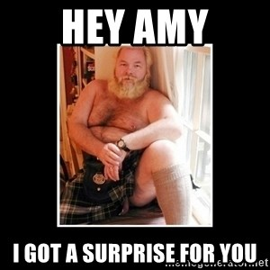 Sexy Scotsman - HEY AMY I GOT A SURPRISE FOR YOU