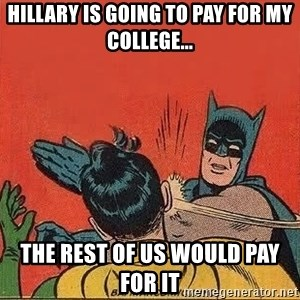 batman slap robin - Hillary is going to pay for my college... The rest of us would pay for it