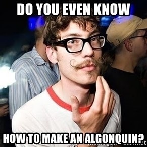 Super Smart Hipster - Do you even know  how to make an Algonquin?