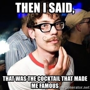 Super Smart Hipster - Then I said, that was the cocktail that made me famous