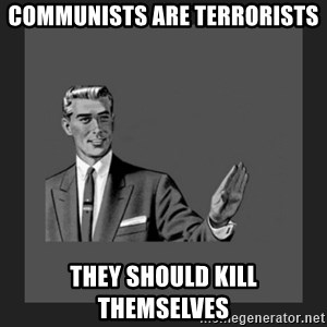 kill yourself guy blank - Communists are terrorists They should kill themselves