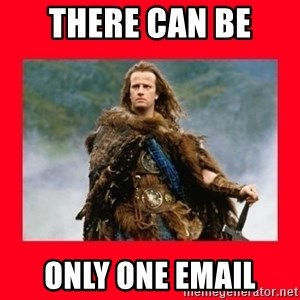 Highlander - There can be  only one email