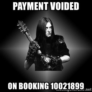 Black Metal - payment voided  on booking 10021899