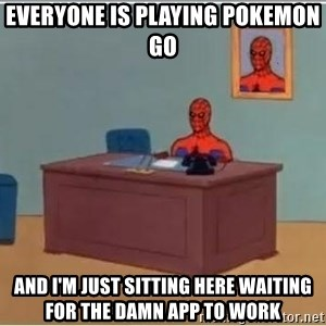 Spiderman Desk - everyone is playing pokemon go and i'm just sitting here waiting for the damn app to work