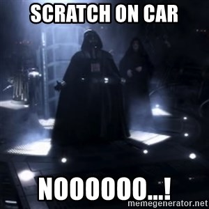 Darth Vader - Nooooooo - scratch on car noooooo...!