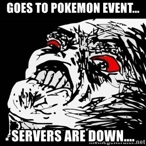 Rage Face - Goes to Pokemon Event... Servers are down....