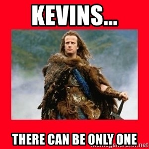Highlander - Kevins... There can be only one
