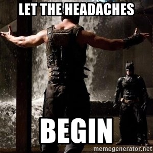 Bane Let the Games Begin - Let the headaches Begin