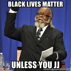 the rent is too damn highh - Black Lives Matter Unless you JJ
