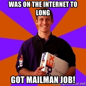 FedSex Shipping Guy - Was on the internet to long Got mailman job!