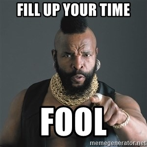 Mr T Fool - FILL UP YOUR TIME FOOL