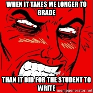 Rage Face - When it takes me longer to grade than it did for the student to write