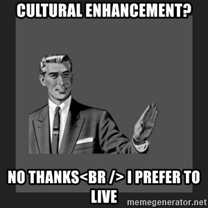kill yourself guy blank - cultural enhancement? No thanks<br /> I prefer to live
