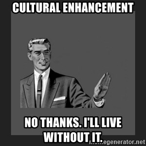 kill yourself guy blank - cultural enhancement no thanks. i'll live without it.