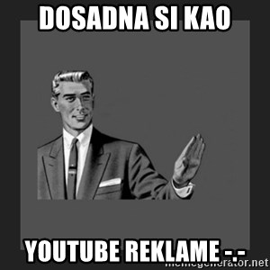 kill yourself guy blank - dosadna si kao youtube reklame -.-