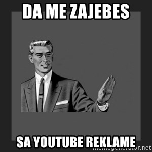 kill yourself guy blank - da me zajebes  sa youtube reklame