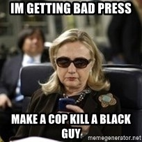 Hillary Text - im getting bad press make a cop kill a black guy