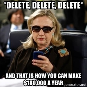 Hillary Text - *Delete, Delete, Delete* And that is how you can make $180,000 a year