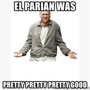 Larry David - El Parian was Pretty pretty pretty good