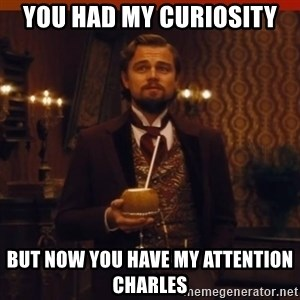 you had my curiosity dicaprio - You had my curiosity but now you have my attention charles