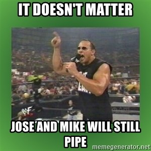 The Rock It Doesn't Matter - IT DOESN'T MATTER JOSE AND MIKE WILL STILL PIPE