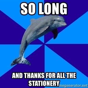 Drama Dolphin - So long And thanks for all the stationery