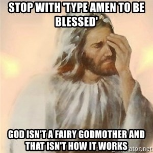 Jesus Arrependido - stop with 'Type amen to be blessed' God isn't a fairy godmother and that isn't how it works