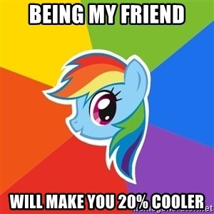 Rainbow Dash - Being my friend Will make you 20% cooler