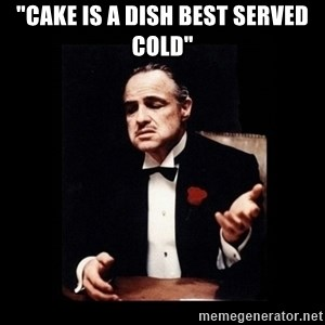 """The Godfather - """"Cake is a dish best served cold"""""""