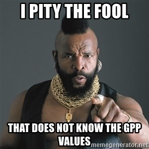 Mr T Fool - I Pity the fool That does not know the GPP Values