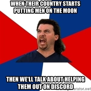 kenny powers - When their country starts putting men on the moon Then we'll talk about helping them out on discord