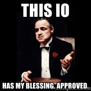 The Godfather - This Io Has my blessing. Approved.