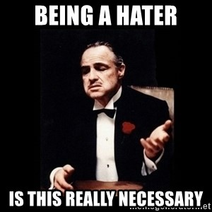 The Godfather - Being a hater is this really necessary