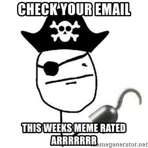 Poker face Pirate - CHECK YOUR EMAIL THIS WEEKS MEME RATED ARRRRRRR