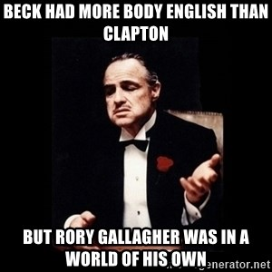The Godfather - Beck Had More Body English Than Clapton But Rory Gallagher Was In A World Of His OWn