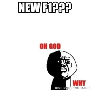 Oh god why - NEW F1???