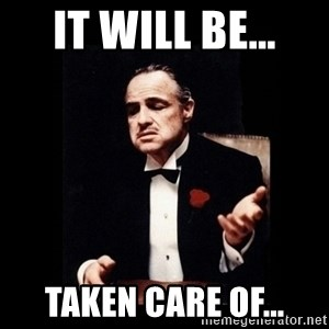The Godfather - It will be... Taken care of...