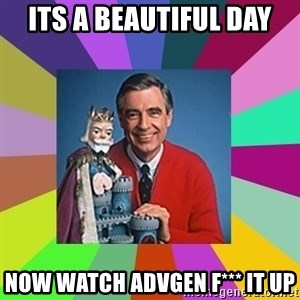 mr rogers  - Its a beautiful day Now watch advgen f*** it up