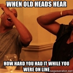 Jay-Z & Kanye Laughing - when old heads hear  how hard you had it while you were on line