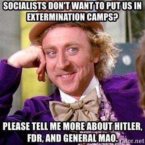 Willy Wonka - Socialists don't want to put us in extermination camps? Please tell me more about Hitler, FDR, and General Mao.