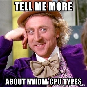 Willy Wonka - tell me more about nvidia cpu types