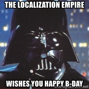 Darth Vader - The localization Empire wishes you Happy B-Day