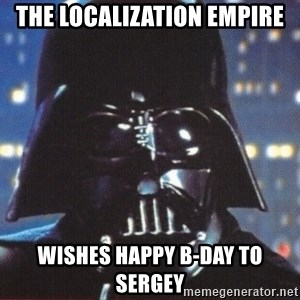 Darth Vader - The localization empire wishes happy B-DAy to Sergey