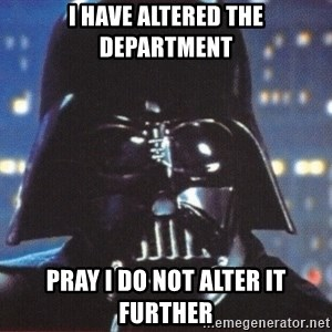 Darth Vader - I have altered the department Pray I do not alter it further