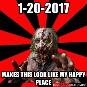 Zombie - 1-20-2017 Makes this look like my happy place